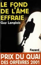 Le Fond de l'âme effraie ebook by Guy Langlois