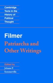 Filmer: 'Patriarcha' and Other Writings ebook by Filmer, Robert
