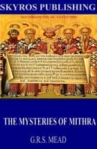 The Mysteries of Mithra ebook by G.R.S. Mead