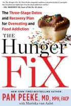 The Hunger Fix: The 3-Stage Solution to Free Yourself from Your Food Addictions for Life ebook by Pam Peeke