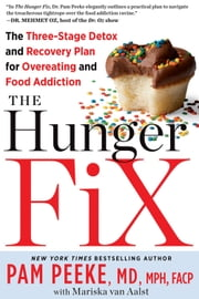 The Hunger Fix: The 3-Stage Solution to Free Yourself from Your Food Addictions for Life - The Three-Stage Detox and Recovery Plan for Overeating and Food Addiction ebook by Pam Peeke