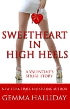 Sweetheart in High Heels ebook by Gemma Halliday