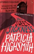 This Sweet Sickness - A Virago Modern Classic ebook by Patricia Highsmith, Sarah Hilary