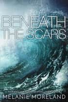 Beneath the Scars ebook by Melanie Moreland