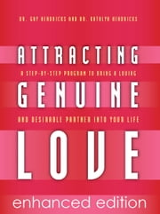 Attracting Genuine Love - A Step-by-Step Program to Bring a Loving and Desirable Partner into Your Life ebook by Gay Hendricks,PhD, BC-DMT Kathlyn Hendricks