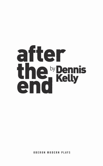 After the End ebook by Dennis Kelly