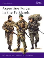 Argentine Forces in the Falklands ebook by Nick van der Bijl,Paul Hannon