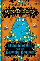 Monsterbook: Rumblefart and the Beastly Bottom ebook by Michael Broad
