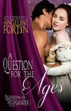 A Question for the Ages - Questions for a Highlander, #7 ebook by