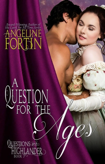 A Question for the Ages - Questions for a Highlander, #7 ebook by Angeline Fortin