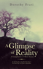 A Glimpse Of Reality - A Compilation of Short Stories ebook by Dorothy Frati