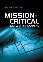 Mission-Critical Network Planning ebook by Liotine, Matthew