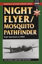 Night Flyer/Mosquito Pathfinder - Night Operations in World War II ebook by Lewis Brandon, Albert Smith, Ian Smith