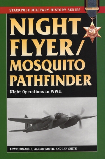 Night Flyer/Mosquito Pathfinder - Night Operations in World War II ebook by Lewis Brandon,Albert Smith,Ian Smith