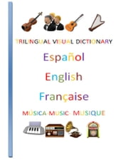 Trilingual Visual Dictionary. Music in Spanish, English and French ebook by Jose Remigio Gomis Fuentes Sr