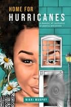 Home for Hurricanes - A Memoir of Resilience in Poetry and Prose ebook by Nikki Murphy