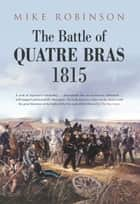 Battle of Quatre Bras 1815 ebook by Mike Robinson