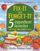 Fix-It and Forget-It 5-ingredient favorites - Comforting Slow-Cooker Recipes ebook by Phyllis Good
