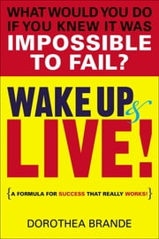 Wake Up and Live! ebook by Dorothea Brande