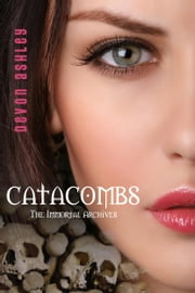 Catacombs (The Immortal Archives #3) ebook by Devon Ashley