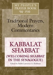My People's Prayer Book Vol 8 - Kabbalat Shabbat (Welcoming Shabbat in the Synagogue) ebook by Dr. Marc Zvi Brettler,Elliot Dorff,Dr. David Ellenson,Ellen Frankel, LCSW,Alyssa Gray,Joel Hoffman,Rabbi Lawrence A. Hoffman, PhD,Rabbi Reuven Kimelman, PhD,Sharon Koren,Rabbi Lawrence Kushner,Nehemia Pole,Rabbi Daniel Landes,Dr. Wendy Zierler,Rabbi Lawrence A. Hoffman, PhD