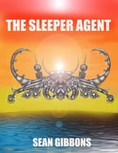 The Sleeper Agent ebook by Sean Gibbons