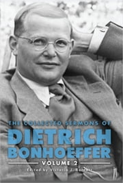 The Collected Sermons of Dietrich Bonhoeffer - Volume 2 ebook by Victoria J. Barnett