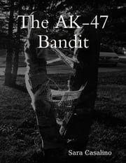 The Ak-47 Bandit ebook by Sara Casalino