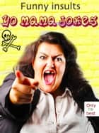 Yo Mama Jokes - 555 Funny Insults - The New And Best Ones (Illustrated Edition) ebook by Mature Jokemaker Jr.