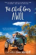 Fat Chick Goes AWOL - 2,600 Miles in an Armchair on Wheels (with a 600-Mile Detour on Foot) ebook by ANNA MITCHELL