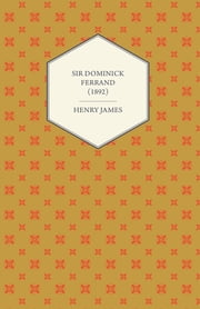 Sir Dominick Ferrand (1892) ebook by Henry James