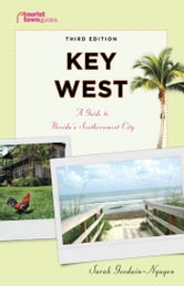 Key West: A Guide to Florida's Southernmost City ebook by Goodwin-Nguyen, Sarah