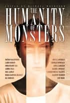 The Humanity of Monsters ekitaplar by Michael Matheson, Nathan Ballingrud, Laird Barron,...