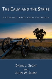 The Calm and the Strife: A Historical Novel About Gettysburg ebook by David J. Sloat,John W. Sloat