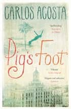 Pig's Foot ebook by Carlos Acosta, Frank Wynne