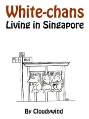 White-chans Living in Singapore ebook by Cloudywind