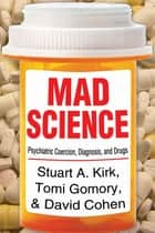 Mad Science ebook by Stuart A. Kirk,Tomi Gomory,David Cohen