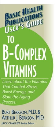 User's Guide to B-Complex Vitamins ebook by Burt Burksun MD,Arbur J Berkson MD