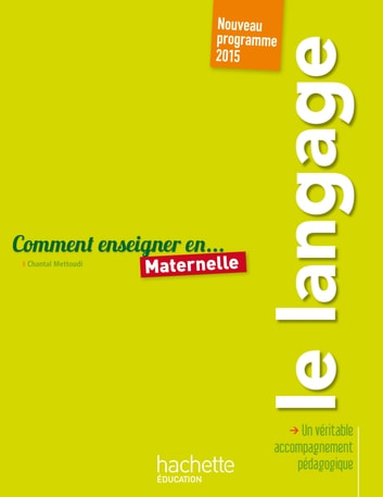 Comment enseigner le langage en maternelle ebook by Chantal Mettoudi