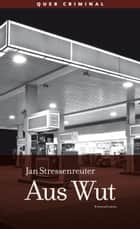 Aus Wut - Kriminalroman ebook by Jan Stressenreuter