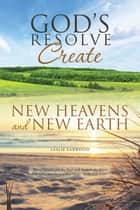God's Resolve to Create New Heavens and New Earth ebook by Leslie Earwood