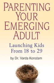 Parenting Your Emerging Adult - Launching Kids From 18 to 29 ebook by Varda Konstam