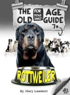 The Rottweiler Old Age Care Guide 7+ ebook by Mary Lambert