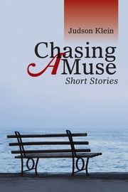 Chasing a Muse - Short Stories ebook by Judson Klein