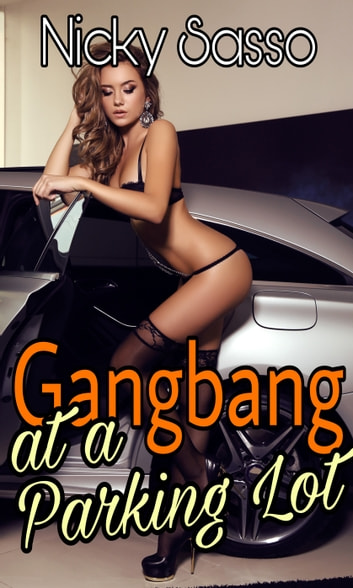 Gangbang at a Parking Lot ebook by Nicky Sasso