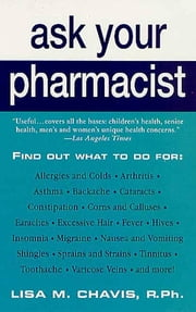 Ask Your Pharmacist - A Leading Pharmacist Answers Your Most Frequently Asked Questions ebook by Lisa M. Chavis