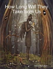 How Long Will They Take from Us ebook by Trevor McCullum