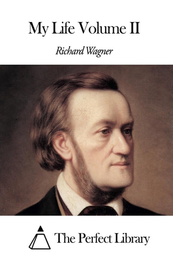 My Life Volume II ebook by Richard Wagner