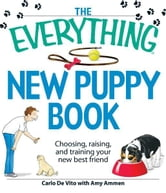 The Everything New Puppy Book: Choosing, raising, and training your new best friend ebook by Carlo De Vito,Amy Ammen