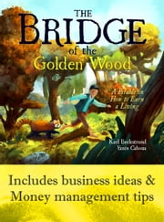 ebook The Bridge of the Golden Wood: A Parable on How to Earn a Living de Karl Beckstrand